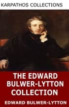 The Edward Bulwer-Lytton Collection ebook by Edward Bulwer-Lytton