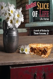 Another Slice of Life ebook by Thom Gossom