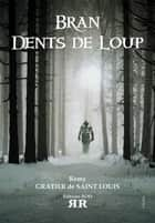 Bran Dents de Loup – Tome 1 ebook by Rémy Gratier de Saint Louis