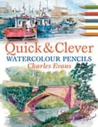 Quick & Clever Watercolor Pencils ebook by Charles Evans
