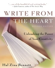 Write From the Heart - Unleashing the Power of Your Creativity ebook by Hal Zina Bennett