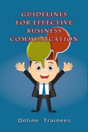 Guidelines For Effective Business Communication ebook by Online Trainees