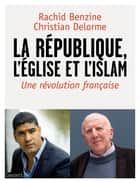La république, l'Eglise et l'Islam eBook by Rachid Benzine, Christian Delorme