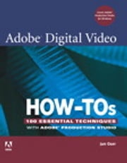 Adobe Digital Video How-Tos - 100 Essential Techniques with Adobe Production Studio ebook by Jan Ozer