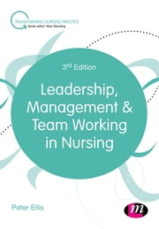 Leadership, Management and Team Working in Nursing ebook by Peter Ellis