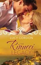 The Rinucci Legacy - 3 Book Box Set ebook by Lucy Gordon