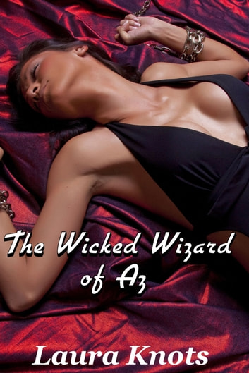 THE WICKED WIZARD OF AZ ebook by LAURA KNOTS
