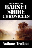 The Complete Barsetshire Chronicles of Anthony Trollope