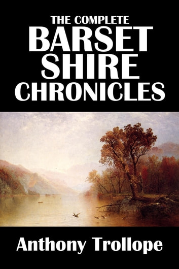 The Complete Barsetshire Chronicles of Anthony Trollope ebook by Anthony Trollope