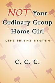Not Your Ordinary Group Home Girl ebook by C. C. C.