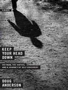 Keep Your Head Down: Vietnam, the Sixties, and a Journey of Self-Discovery ebook by Doug Anderson