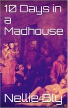 10 Days in a Madhouse ebook by Nellie Bly