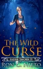 The Wild Curse - Faerie Sworn, #2 ebook by Ron C. Nieto