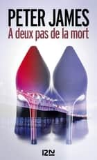 À deux pas de la mort ebook by Peter JAMES, Raphaëlle DEDOURGE