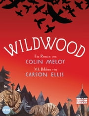 Wildwood - Roman ebook by Colin Meloy,Carson Ellis