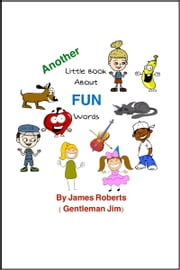 Another Little Book About FUN Words ebook by James Roberts (Gentleman Jim)