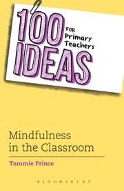 100 Ideas for Primary Teachers: Mindfulness in the Classroom ebook by Ms Tammie Prince