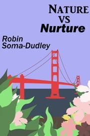 Nature Vs. Nurture ebook by Robin Soma Dudley