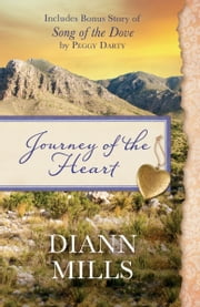 Journey of the Heart - Also includes bonus story of Song of the Dove by Peggy Darty ebook by DiAnn Mills,Peggy Darty