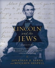 Lincoln and the Jews - A History ebook by Benjamin Shapell,Jonathan D. Sarna
