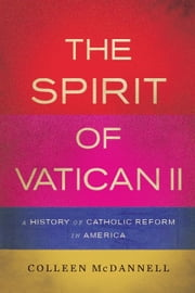 The Spirit of Vatican II - A History of Catholic Reform in America ebook by Colleen McDannell