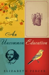 An Uncommon Education - A Novel ebook by Elizabeth Percer