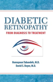 Diabetic Retinopathy - From Diagnosis to Treatment ebook by David S. Boyer, MD,Homayoun Tabandeh, MD