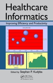 Healthcare Informatics: Improving Efficiency and Productivity ebook by Kudyba, Stephan P.
