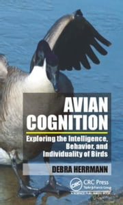 Avian Cognition: Exploring the Intelligence, Behavior, and Individuality of Birds ebook by Herrmann, Debra S.