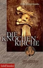 Die Knochenkirche - Ars Litterae ebook by Tobias Bachmann, Martin Barkawitz, Ladina Bordoli,...