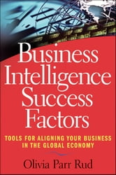 Business Intelligence Success Factors - Tools for Aligning Your Business in the Global Economy ebook by Olivia Parr Rud