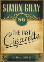 The Smoking Diaries Volume 3 - The Last Cigarette ebook by Simon Gray