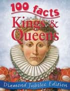 100 Facts Kings and Queens ebook by Miles Kelly