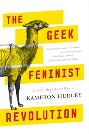 The Geek Feminist Revolution ebook by Kameron Hurley