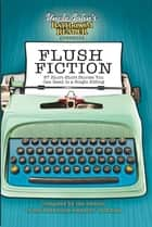 Uncle John's Bathroom Reader Presents Flush Fiction - 88 Short-Short Stories You Can Read in a Single Sitting ebook by Bathroom Readers' Institute