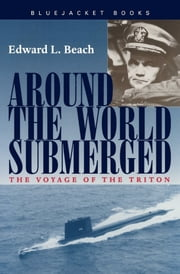 Around the World Submerged - The Voyage of the Triton ebook by Edward L. Beach