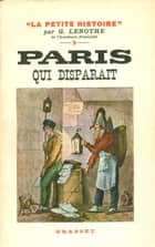 Paris qui disparaît ebook by G. Lenotre