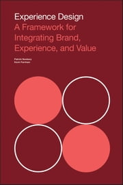 Experience Design - A Framework for Integrating Brand, Experience, and Value ebook by Patrick Newbery,Kevin Farnham