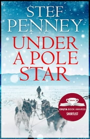 Under a Pole Star - Shortlisted for the 2017 Costa Novel Award ebook by Stef Penney
