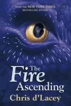 The Last Dragon Chronicles: The Fire Ascending - Book 7 ebook by Chris d`Lacey
