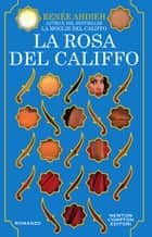 La rosa del califfo eBook by Renée Ahdieh