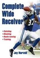 Complete Wide Receiver ebook by Jay Norvell