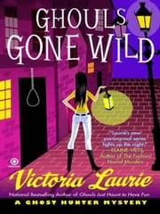 Ghouls Gone Wild - A Ghost Hunter Mystery ebook by Victoria Laurie
