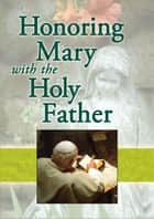 Honoring Mary with the Holy Father ebook by Wolfe