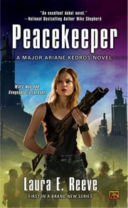 Peacekeeper - A Major Ariane Kedros Novel ebook by Laura E. Reeve