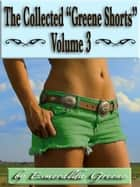 "The Collected ""Greene Shorts""; Volume 3 ebook by Esmeralda Greene"