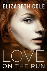 Love On The Run - A Romantic Suspense Novel ebook by Elizabeth Cole
