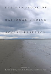 The Handbook of Rational Choice Social Research ebook by Rafael Wittek,Tom Snijders,Victor Nee