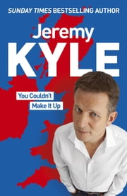 You Couldn't Make It Up ebook by Jeremy Kyle