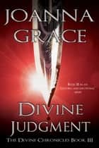 Divine Judgment- The Divine Chronicles #3 ebook by JoAnna Grace